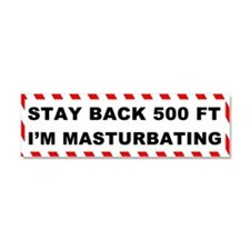 Stay Back 500 Feet I'm Masturbating