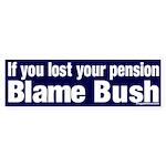 Lost Pension Blame Bush Bumper Sticker