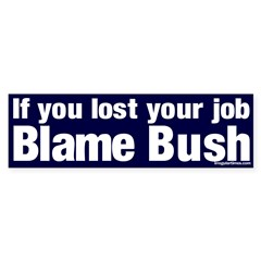 Lost Job? Blame Bush Bumper Sticker