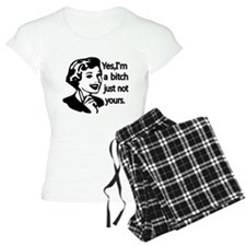 Yes, Im a bitch,just not yours Pajamas