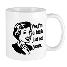 Yes, Im a bitch,just not yours Small Mug
