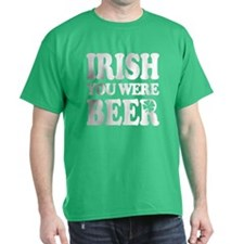 IRISH You Were BEER! T-Shirt