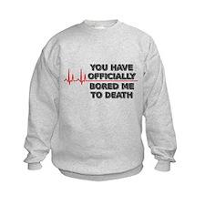 Bored Me To Death Sweatshirt