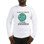 Worlds Greatest Civil Engineer Long Sleeve T-Shirt