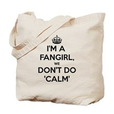 Fangirls dont do calm Tote Bag