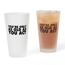 Only as Old as You Act Drinking Glass