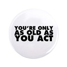 """Only as Old as You Act 3.5"""" Button (100 pack)"""