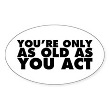 Only as Old as You Act Decal
