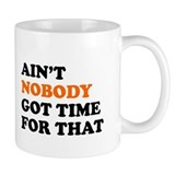 Aint Nobody Got Time for That Small Mug