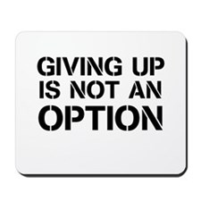 Giving up is not an option Mousepad