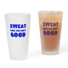 Sweat does the body good Drinking Glass