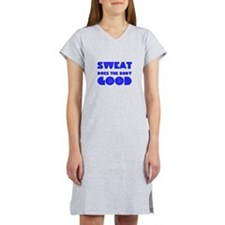 Sweat does the body good Women's Nightshirt