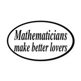 Mathematicians Make Better Lovers Oval Car Magnet