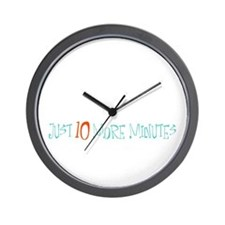 Just 10 More Minutes Wall Clock