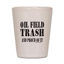 OIL FIELD TRASH Shot Glass