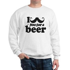 I Mustache You For a Beer Sweatshirt