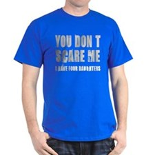 You don't scare me 4 daughters T-Shirt