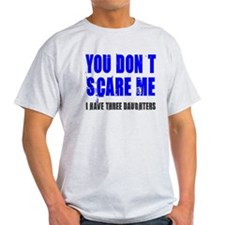 You don't scare me 3 daughters T-Shirt