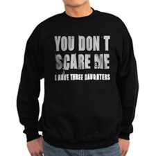 You don't scare me 3 daughters Sweatshirt