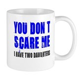 You don't scare me 2 daughters Small Mugs