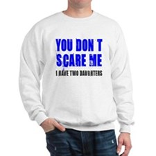 You don't scare me 2 daughters Sweatshirt