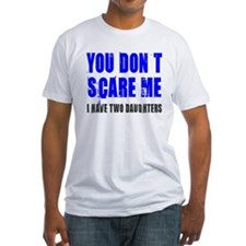 You don't scare me 2 daughters Shirt
