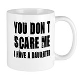 You don't scare me a daughter Coffee Mug