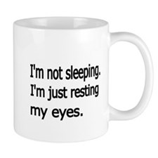 Im not sleeping,Im just resting my eyes Mug