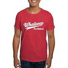 Whatever Im Retired T-Shirt
