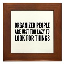 Organized People Are Just Too Lazy Framed Tile