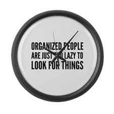 Organized People Are Just Too Lazy Large Wall Cloc