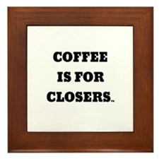 Coffee is for Closers Framed Tile