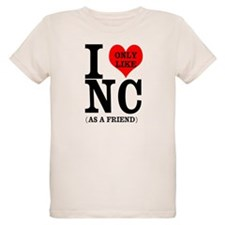 i only like nc as a friend T-Shirt