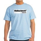 Whaddaya Gonna Do.jpg T-Shirt