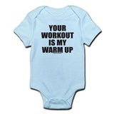 YOUR WORKOUT IS MY WARM UP Infant Bodysuit