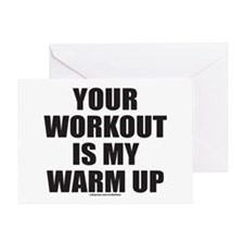 YOUR WORKOUT IS MY WARM UP Greeting Card