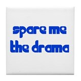 Spare Me the Drama Tile Coaster