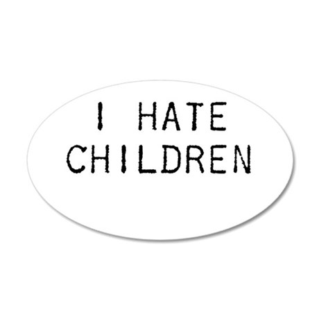 I Hate Children 20x12 Oval Wall Decal