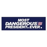 MOST DANGEROUS PRESIDENT. EVER. Bumper Bumper Sticker