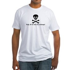 Pirate: Argh, off my boat you Shirt