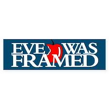 EVE WAS FRAMED Bumper Bumper Sticker