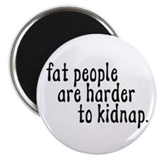 Fat People Are Harder To Kidn Magnet