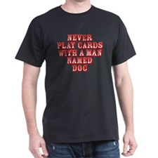 Never play cards<br> Black T-Shirt