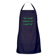 The earth without art is just eh Apron (dark)