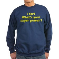 I fart. What's you super power? Sweatshirt