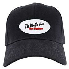 """The World's Best Fire Fighter"" Baseball Hat"