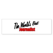 """The World's Best Journalist"" Bumper Bumper Sticker"