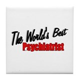 """The World's Best Psychiatrist"" Tile Coaster"