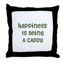 Happiness Is Being A CADDY Throw Pillow