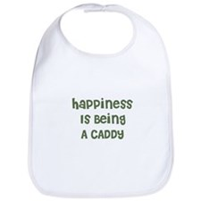 Happiness Is Being A CADDY Bib